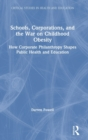 Schools, Corporations, and the War on Childhood Obesity : How Corporate Philanthropy Shapes Public Health and Education - Book