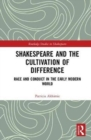 Shakespeare and the Cultivation of Difference : Race and Conduct in the Early Modern World - Book