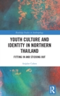 Youth Culture and Identity in Northern Thailand : Fitting In and Sticking Out - Book