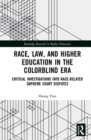 Race, Law, and Higher Education in the Colorblind Era : Critical Investigations into Race-Related Supreme Court Disputes - Book
