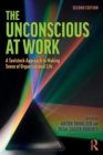 The Unconscious at Work : A Tavistock Approach to Making Sense of Organizational Life - Book