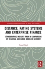 Distance, Rating Systems and Enterprise Finance : Ethnographic Insights from a Comparison of Regional and Large Banks in Germany - Book