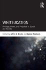 Whiteucation : Privilege, Power, and Prejudice in School and Society - Book