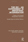 The IRC - An Experiment in Industrial Intervention : A History of the Industrial Reorganisation Corporation - Book