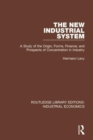 The New Industrial System : A Study of the Origin, Forms, Finance, and Prospects of Concentration in Industry - Book