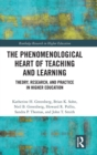 The Phenomenological Heart of Teaching and Learning : Theory, Research, and Practice in Higher Education - Book