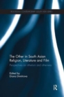 The Other in South Asian Religion, Literature and Film : Perspectives on Otherism and Otherness - Book