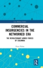 Commercial Insurgencies in the Networked Era : The Revolutionary Armed Forces of Colombia - Book