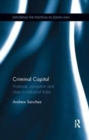 Criminal Capital : Violence, Corruption and Class in Industrial India - Book