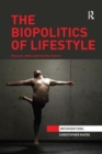 The Biopolitics of Lifestyle : Foucault, Ethics and Healthy Choices - Book