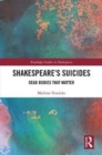 Shakespeare's Suicides : Dead Bodies That Matter - Book