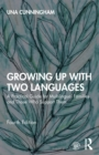 Growing Up with Two Languages : A Practical Guide for Multilingual Families and Those Who Support Them - Book