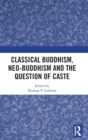 Classical Buddhism, Neo-Buddhism and the Question of Caste - Book