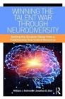 Winning the Talent War through Neurodiversity : Getting the Greatest Value from a Traditionally Overlooked Resource - Book