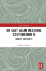 On East Asian Regional Cooperation II : Ideality and Reality - Book