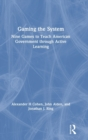 Gaming the System : Nine Games to Teach American Government through Active Learning - Book