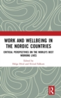 Work and Wellbeing in the Nordic Countries : Critical Perspectives on the World's Best Working Lives - Book