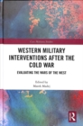 Western Military Interventions After The Cold War : Evaluating the Wars of the West - Book