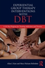 Experiential Group Therapy Interventions with DBT : A 30-Day Program for Treating Addictions and Trauma - Book