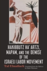 Hakibbutz Ha'artzi, Mapam, and the Demise of the Israeli Labor Movement - Book