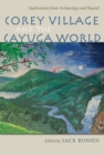 Corey Village and the Cayuga World : Implications from Archaeology and Beyond - eBook