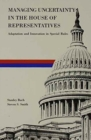 Managing Uncertainty in the House of Representatives : Adaption and Innovation in Special Rules - Book