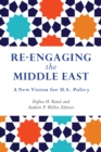 Re-engaging the Middle East : A New Vision for U.S. Policy - eBook