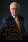 World in Danger : Germany and Europe in an Uncertain Time - eBook