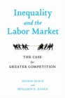 Inequality and the Labor Market : The Case for Greater Competition - Book