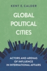 Global Political Cities : Actors and Arenas of Influence in International Affairs - eBook