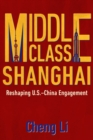 Middle Class Shanghai : Reshaping U.S.-China Engagement - eBook