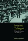 Esteemed Colleagues : Civility and Deliberation in the U.S. Senate - Book
