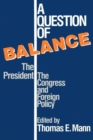 A Question of Balance : The President, The Congress and Foreign Policy - Book