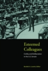 Esteemed Colleagues : Civility and Deliberation in the U.S. Senate - eBook