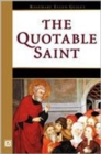 The Quotable Saint : Words of Wisdom from Thomas Aquinas to Vincent De Paul - Book