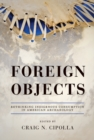 Foreign Objects : Rethinking Indigenous Consumption in American Archaeology - Book