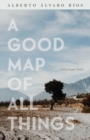 A Good Map of All Things : A Picaresque Novel - Book