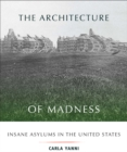 The Architecture of Madness : Insane Asylums in the United States - Book