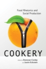 Cookery : Food Rhetorics and Social Production - Book