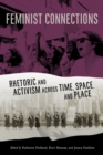 Feminist Connections : Rhetoric and Activism across Time, Space, and Place - Book