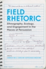 Field Rhetoric : Ethnography, Ecology, and Engagement in the Places of Persuasion - eBook