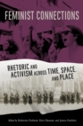 Feminist Connections : Rhetoric and Activism across Time, Space, and Place - eBook