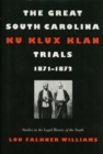 The Great South Carolina Ku Klux Klan Trials, 1871-1872 - Book