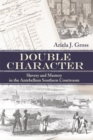 Double Character : Slavery and Mastery in the Antebellum Southern Courtroom - Book