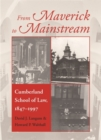 From Maverick to Mainstream : Cumberland School of Law, 1847-1997 - Book