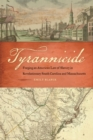 Tyrannicide : Forging an American Law of Slavery in Revolutionary South Carolina and Massachusetts - Book