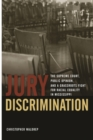 Jury Discrimination : The Supreme Court, Public Opinion and a Grassroots Fights for Racial Equality in Mississippi - Book