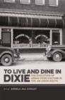 To Live and Dine in Dixie : The Evolution of Urban Food Culture in the Jim Crow South - eBook