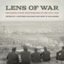 Lens of War : Exploring Iconic Photographs of the Civil War - eBook