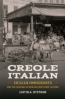Creole Italian : Sicilian Immigrants and the Shaping of New Orleans Food Culture - Book